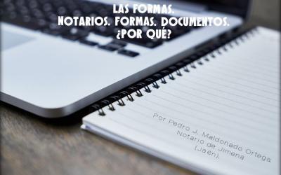 Las formas. Notarios. Formas. Documentos. ¿Por qué?